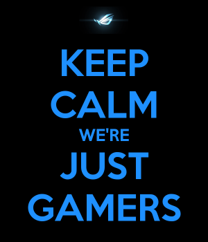 Keep Calm We're Just Gamers